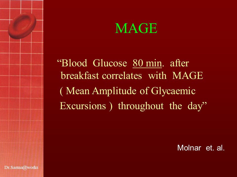"""Dr.Sarma@works """"Blood Glucose 80 min. after breakfast correlates with MAGE ( Mean Amplitude of Glycaemic Excursions ) throughout the day"""" Molnar et. a"""