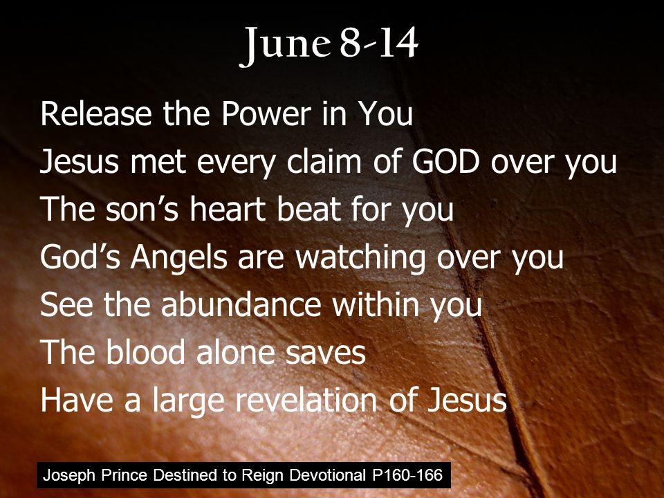 June 8-14 Release the Power in You Jesus met every claim of GOD over you The son's heart beat for you God's Angels are watching over you See the abund
