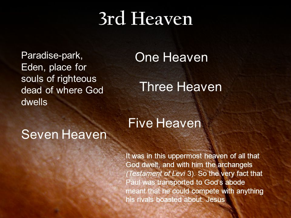 3rd Heaven One Heaven Three Heaven Five Heaven Seven Heaven It was in this uppermost heaven of all that God dwelt, and with him the archangels (Testament of Levi 3).