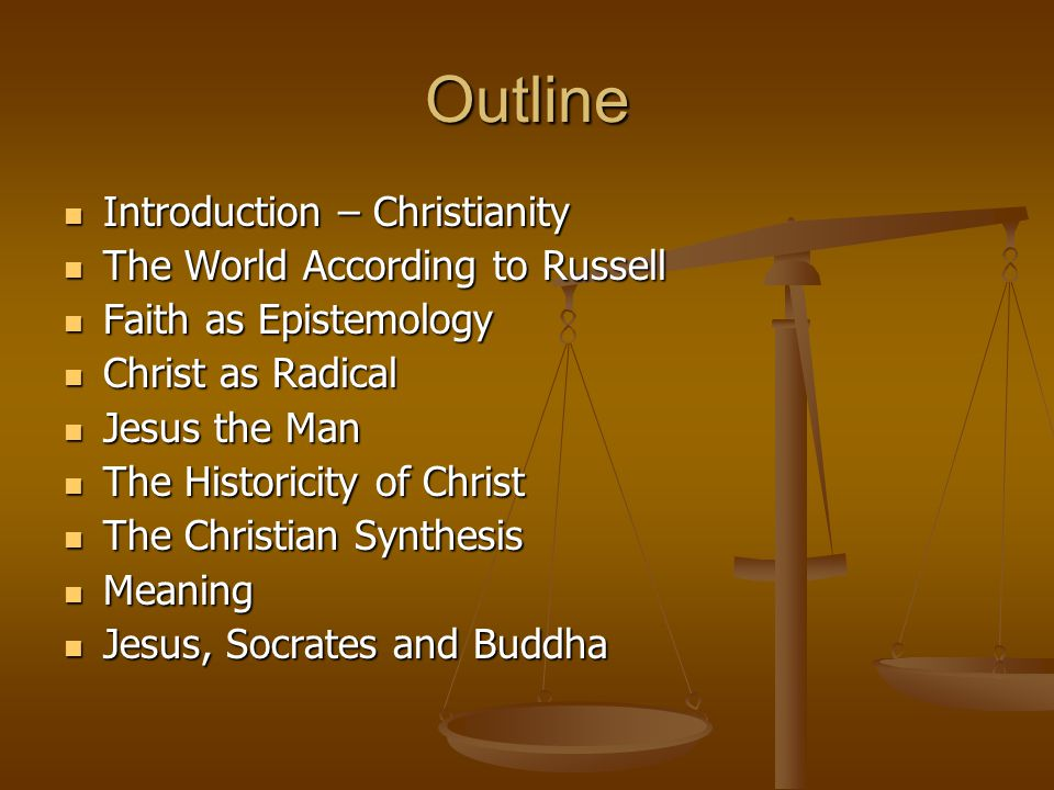 Outline Introduction – Christianity Introduction – Christianity The World According to Russell The World According to Russell Faith as Epistemology Fa