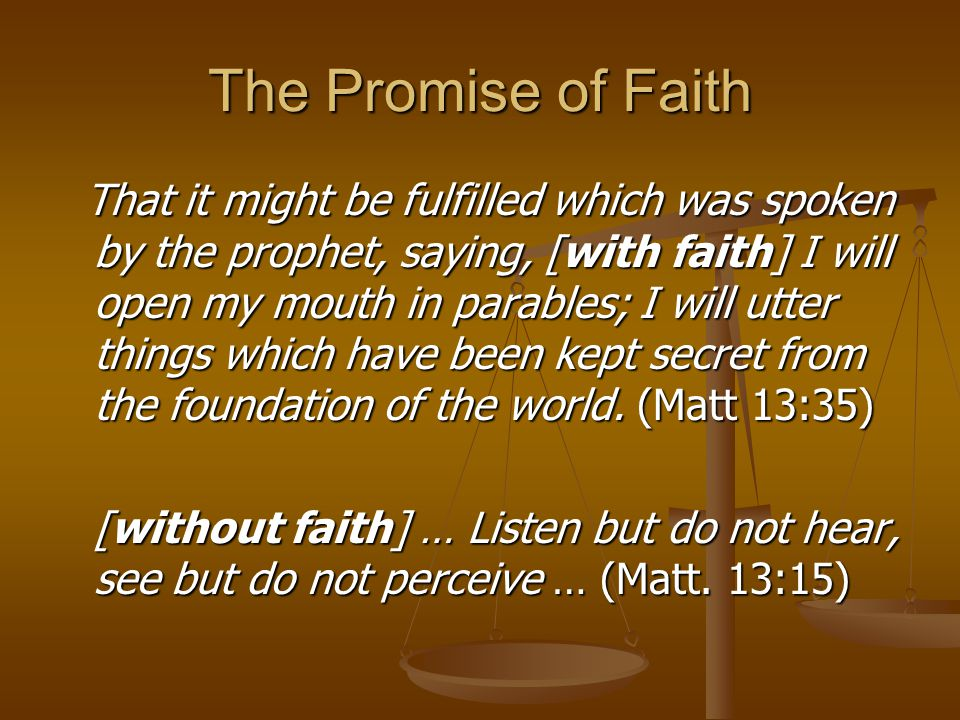 The Promise of Faith That it might be fulfilled which was spoken by the prophet, saying, [with faith] I will open my mouth in parables; I will utter t