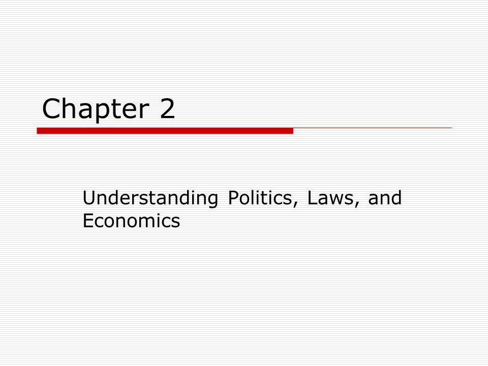 Chapter 2 Understanding Politics, Laws, and Economics
