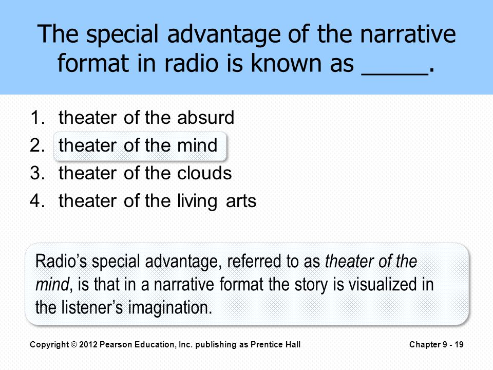 The special advantage of the narrative format in radio is known as _____.