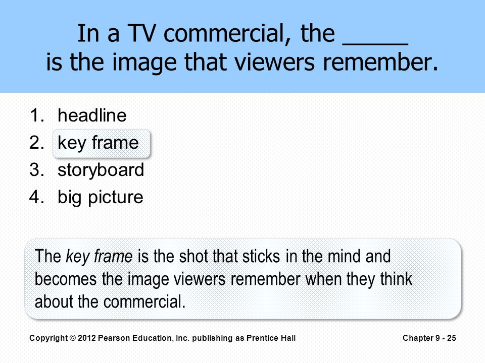 In a TV commercial, the _____ is the image that viewers remember.