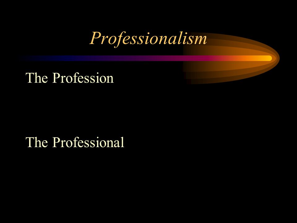 Professionalism The Profession The Professional