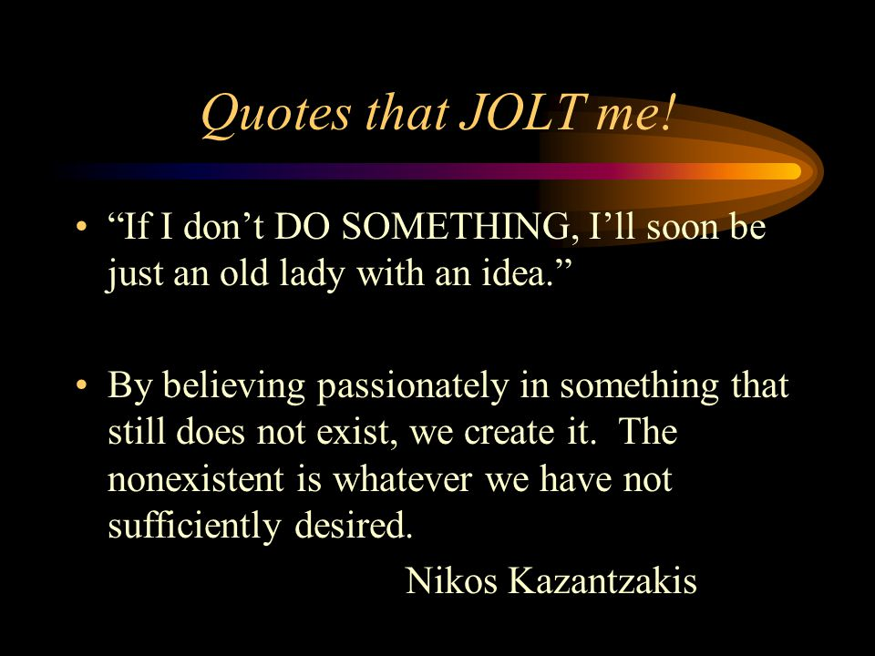 Quotes that JOLT me.