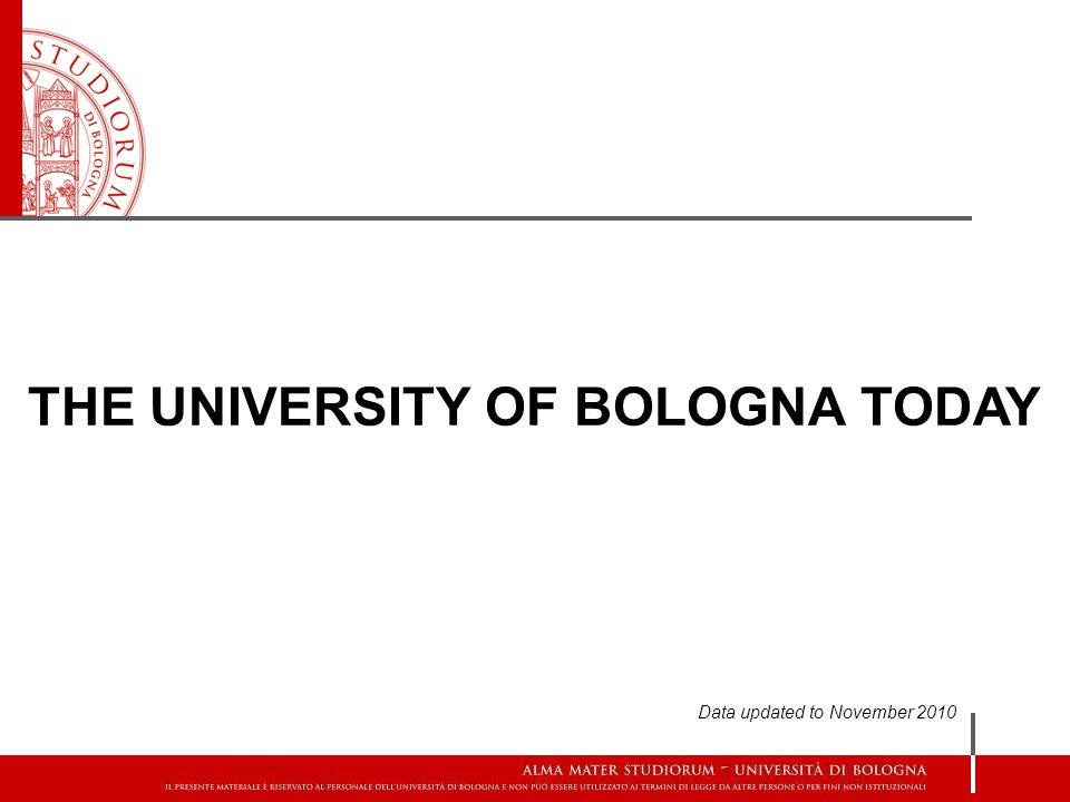 THE UNIVERSITY OF BOLOGNA TODAY Data updated to November 2010