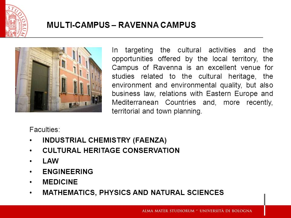 MULTI-CAMPUS – RAVENNA CAMPUS In targeting the cultural activities and the opportunities offered by the local territory, the Campus of Ravenna is an e
