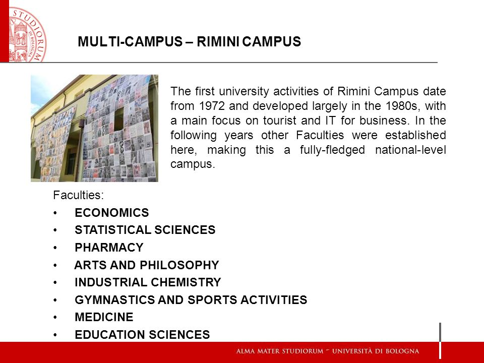 MULTI-CAMPUS – RIMINI CAMPUS The first university activities of Rimini Campus date from 1972 and developed largely in the 1980s, with a main focus on tourist and IT for business.