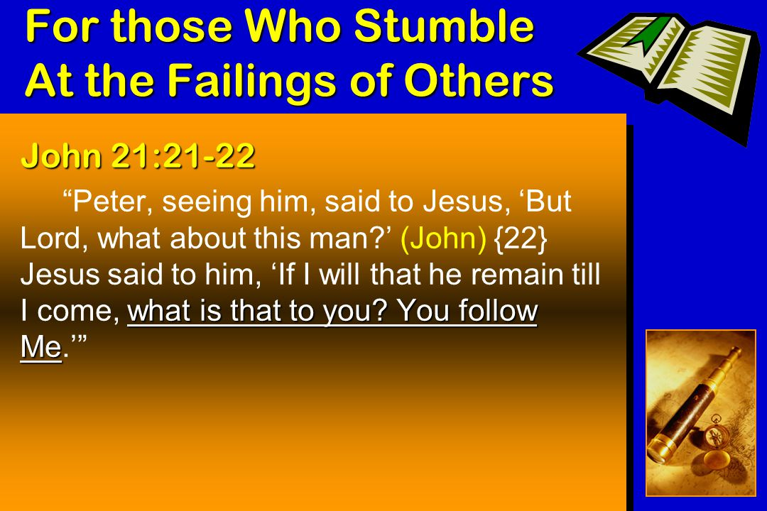 For those Who Stumble At the Failings of Others John 21:21-22 what is that to you.