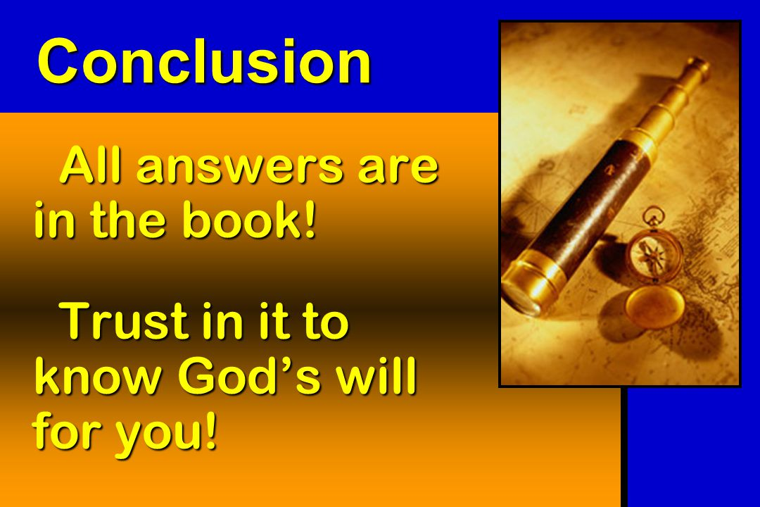 Conclusion All answers are in the book! Trust in it to know God's will for you!