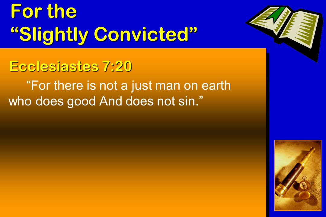 For the Slightly Convicted Isaiah 53:6 the iniquity of us all All we like sheep have gone astray; We have turned, every one, to his own way; And the LORD has laid on Him the iniquity of us all.