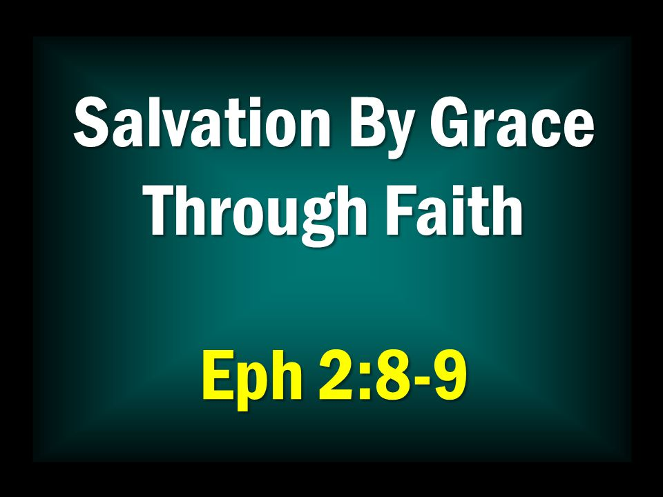 Salvation By Grace Through Faith Eph 2:8-9 Conclusion  We desire salvation…need redemption… want victory  The same formula (template) must be applied by us to gain God's gift today  Aspects we might not fully understand.
