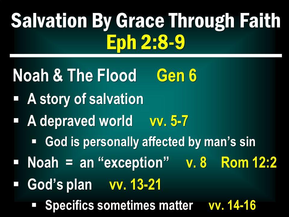 Salvation By Grace Through Faith Eph 2:8-9 Noah & The Flood Gen 6  God's plan vv.