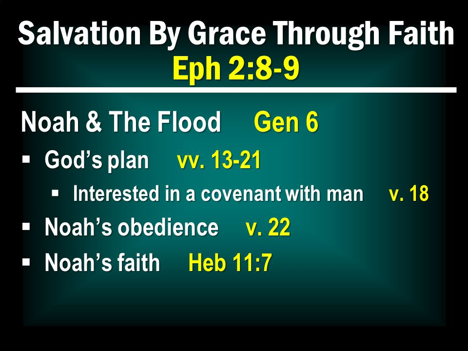 Salvation By Grace Through Faith Eph 2:8-9 For by grace you have been saved through faith; and that not of yourselves, it is the gift of God; not as a result of works, that no one should boast.