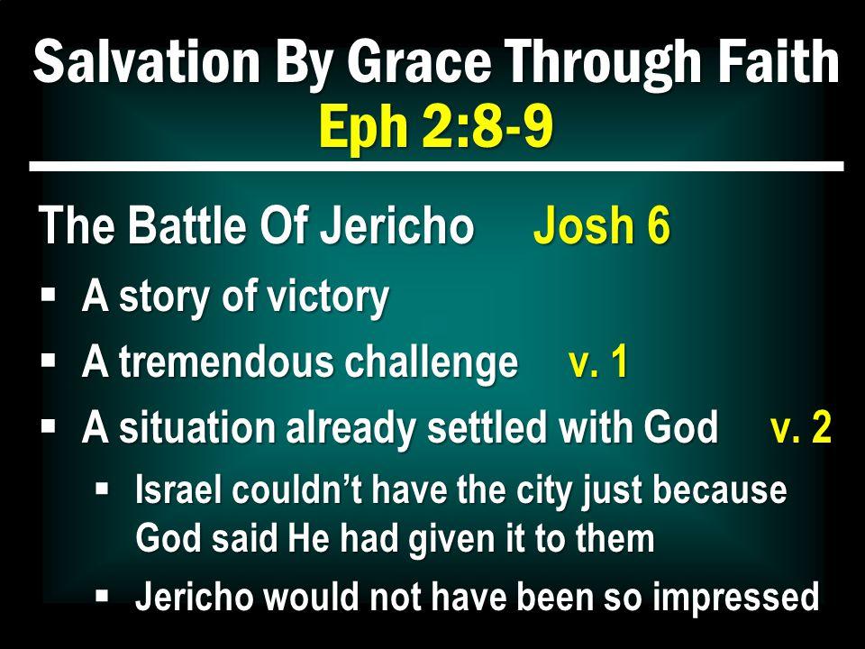 Salvation By Grace Through Faith Eph 2:8-9 The Battle Of Jericho Josh 6  God's instructions vv.