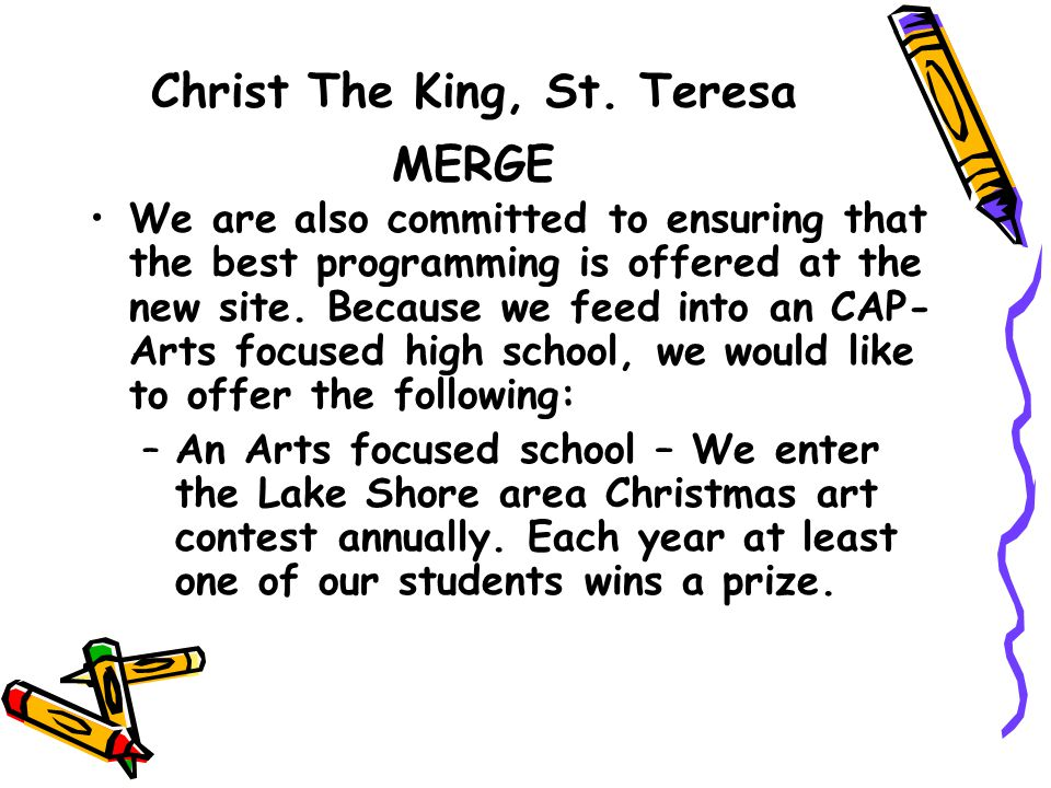 Christ The King, St. Teresa MERGE We are also committed to ensuring that the best programming is offered at the new site. Because we feed into an CAP-