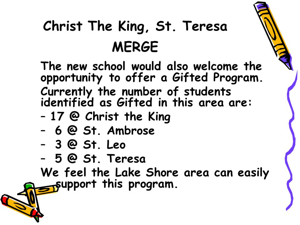Christ The King, St. Teresa MERGE The new school would also welcome the opportunity to offer a Gifted Program. Currently the number of students identi