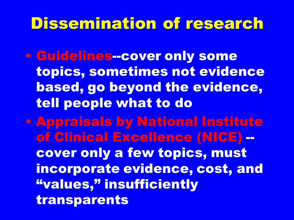 Dissemination of research Guidelines--cover only some topics, sometimes not evidence based, go beyond the evidence, tell people what to do Appraisals