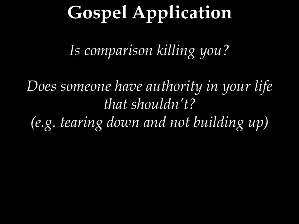 Gospel Application Is comparison killing you.