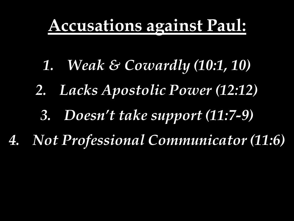 1.Weak & Cowardly (10:1, 10) 2.Lacks Apostolic Power (12:12) 3.Doesn't take support (11:7-9) 4.Not Professional Communicator (11:6)