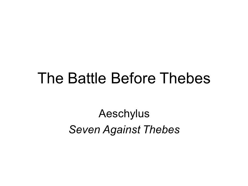 The Battle Before Thebes Aeschylus Seven Against Thebes