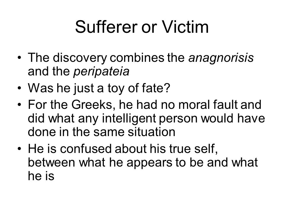 Sufferer or Victim The discovery combines the anagnorisis and the peripateia Was he just a toy of fate.