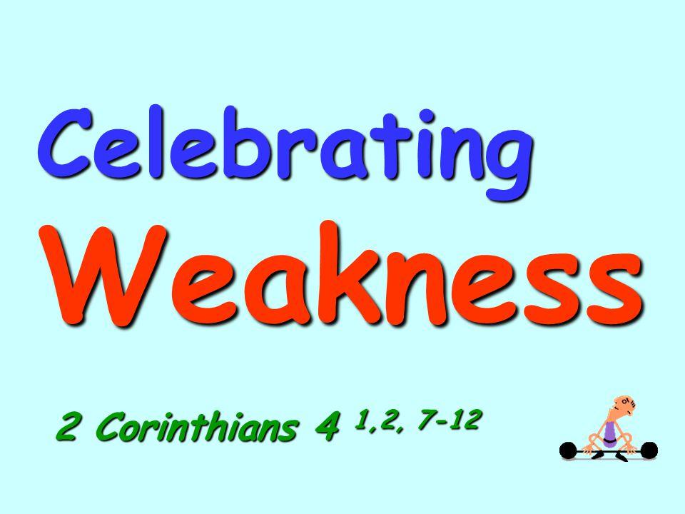 Celebrating Weakness 2 Corinthians 4 1,2, 7-12
