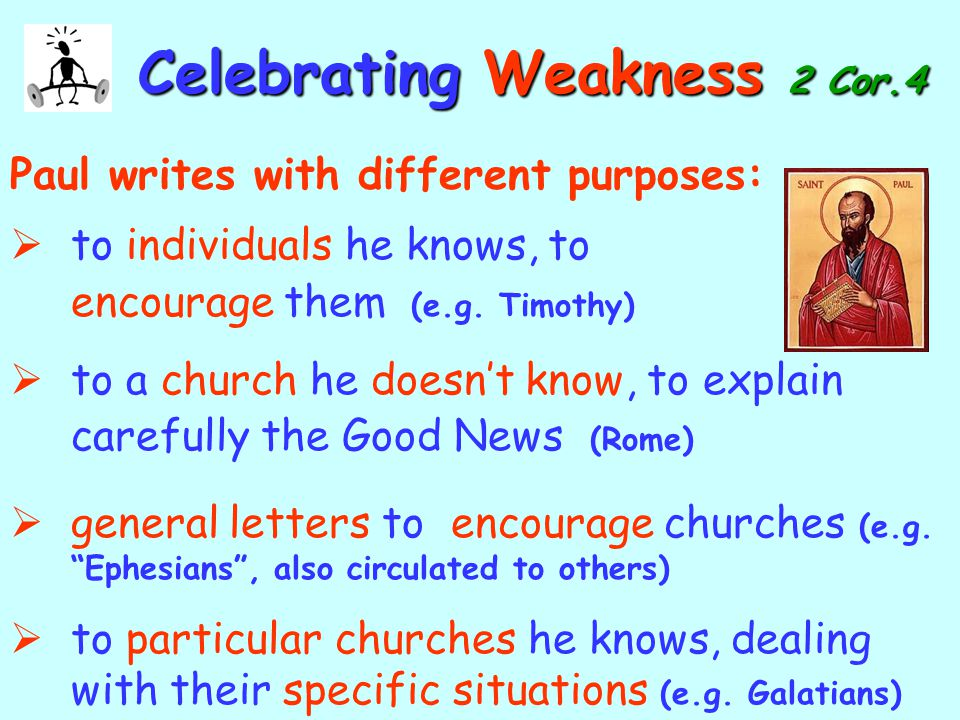CelebratingWeakness 2 Cor.4 Celebrating Weakness 2 Cor.4  to individuals he knows, to encourage them (e.g.