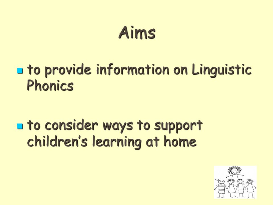 Aims to provide information on Linguistic Phonics to provide information on Linguistic Phonics to consider ways to support children's learning at home to consider ways to support children's learning at home
