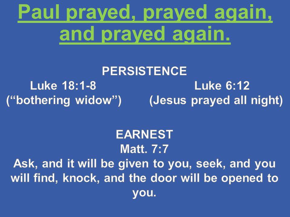 Paul prayed, prayed again, and prayed again.