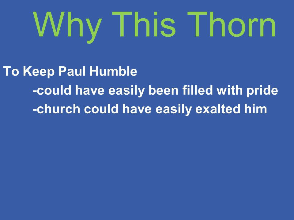 Why This Thorn To Keep Paul Humble -could have easily been filled with pride -church could have easily exalted him