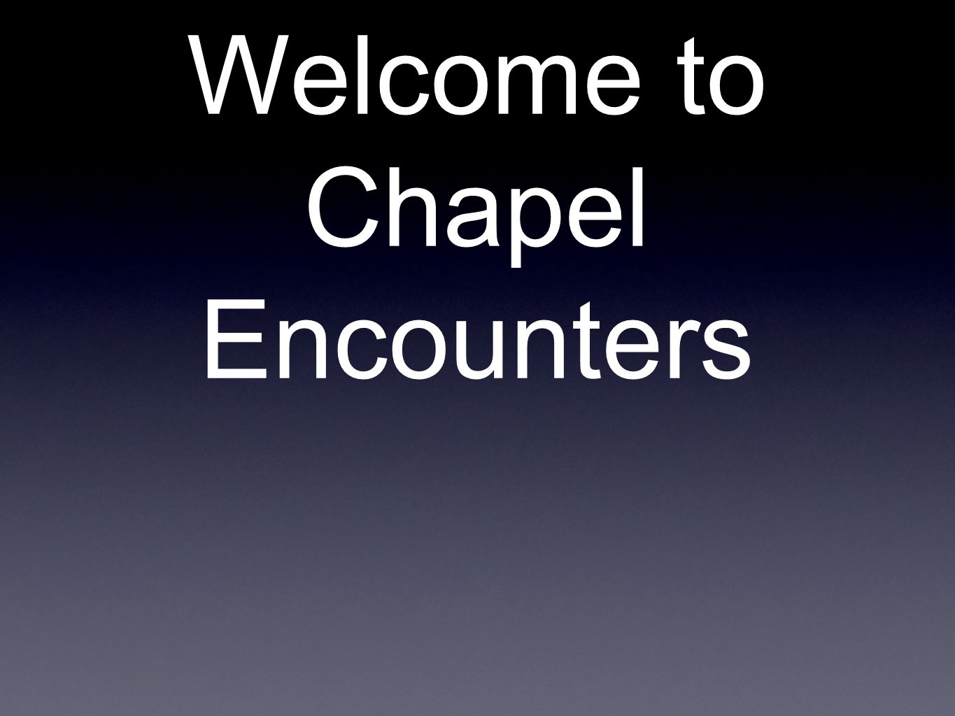 Welcome to Chapel Encounters