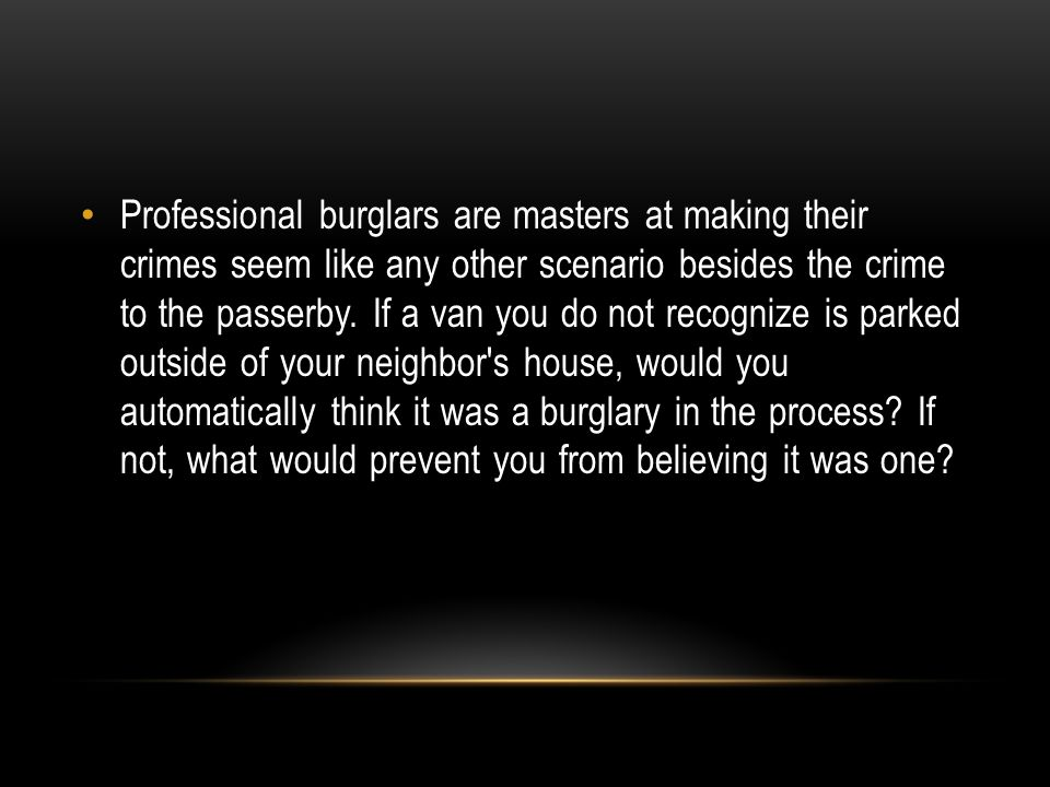 Professional burglars are masters at making their crimes seem like any other scenario besides the crime to the passerby.