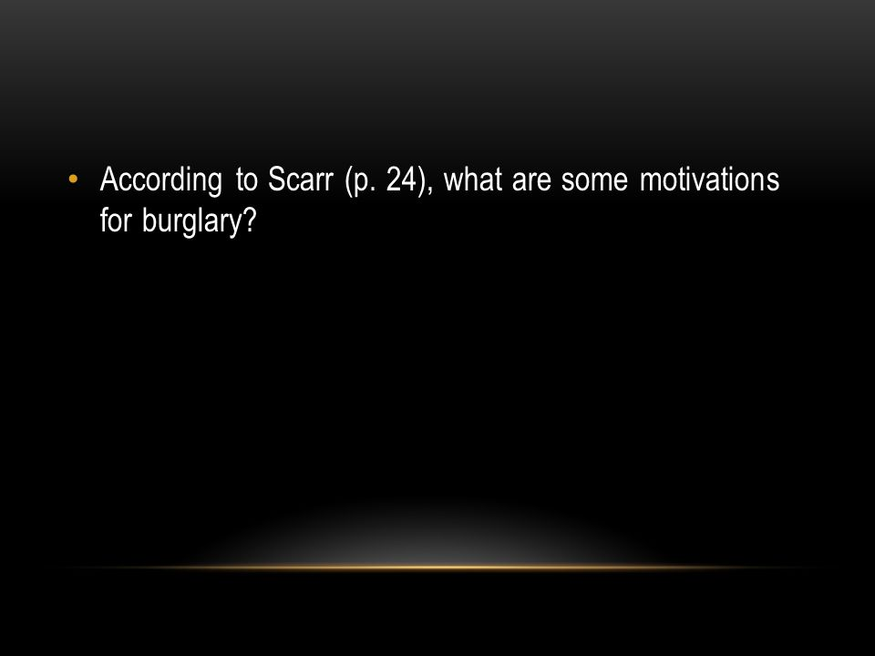 According to Scarr (p. 24), what are some motivations for burglary?