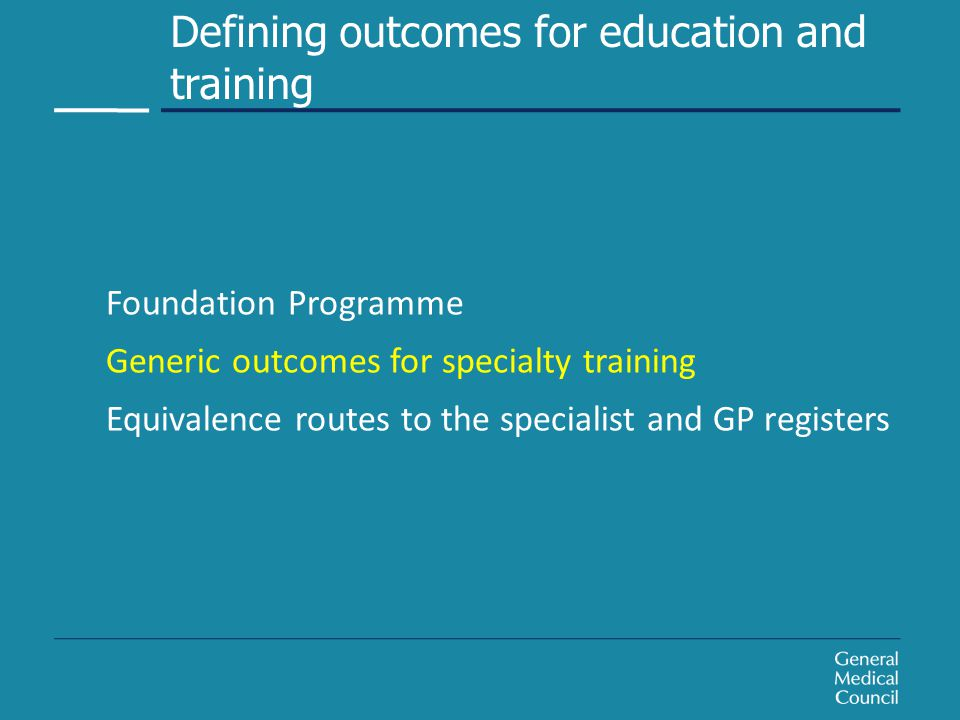 Foundation Programme Generic outcomes for specialty training Equivalence routes to the specialist and GP registers Foundation Programme Generic outcomes for specialty training Equivalence routes to the specialist and GP registers Defining outcomes for education and training