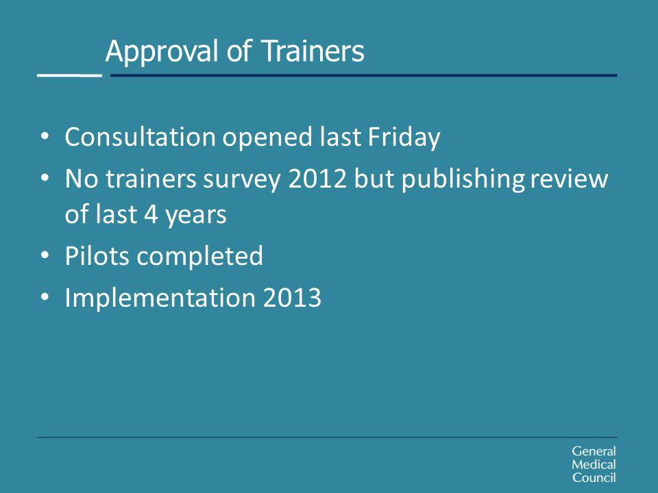 Approval of Trainers Consultation opened last Friday No trainers survey 2012 but publishing review of last 4 years Pilots completed Implementation 2013