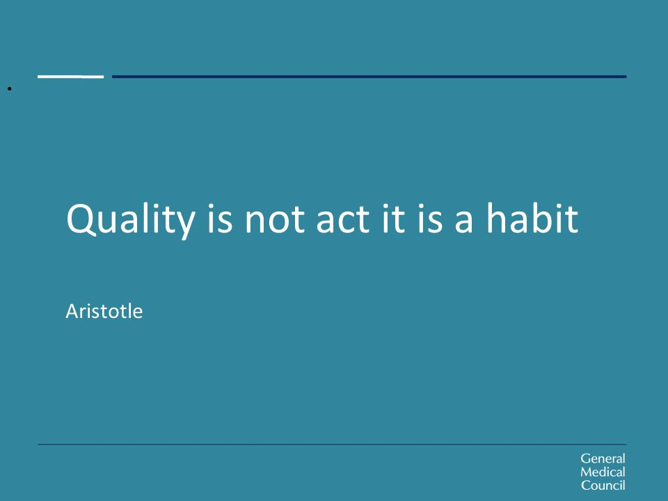 Quality is not act it is a habit Aristotle