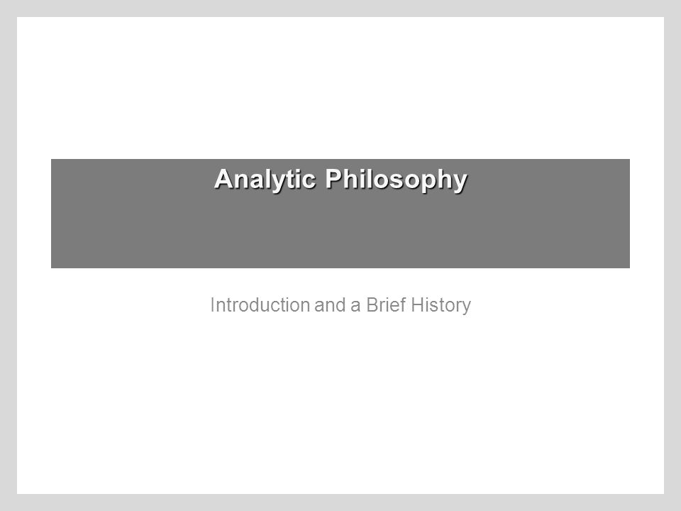Analytic Philosophy Introduction and a Brief History