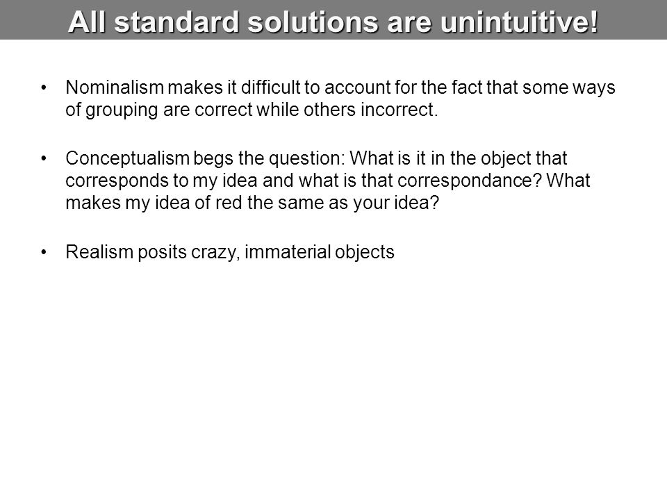 All standard solutions are unintuitive! Nominalism makes it difficult to account for the fact that some ways of grouping are correct while others inco