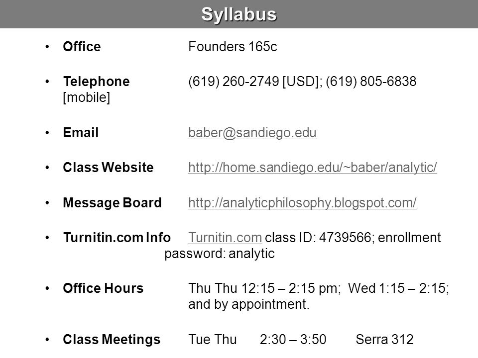 Syllabus OfficeFounders 165c Telephone(619) 260-2749 [USD]; (619) 805-6838 [mobile] Emailbaber@sandiego.edubaber@sandiego.edu Class Websitehttp://home