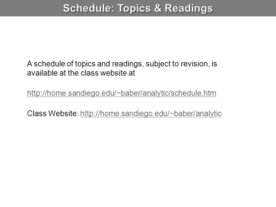 Schedule: Topics & Readings A schedule of topics and readings, subject to revision, is available at the class website at http://home.sandiego.edu/~bab