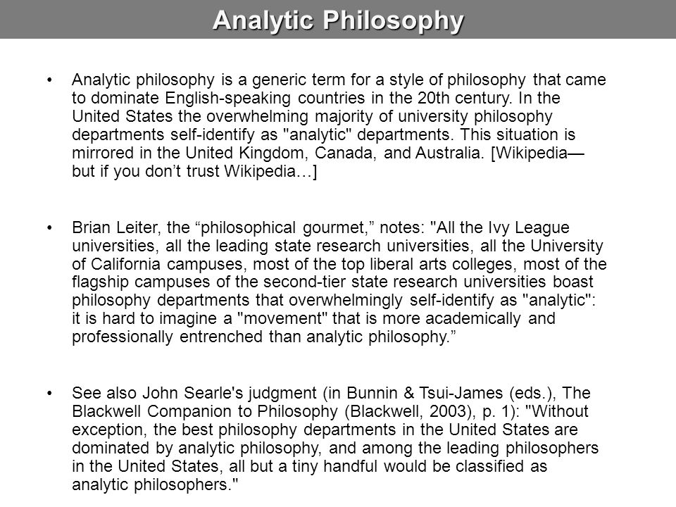 Analytic Philosophy Analytic philosophy is a generic term for a style of philosophy that came to dominate English-speaking countries in the 20th centu