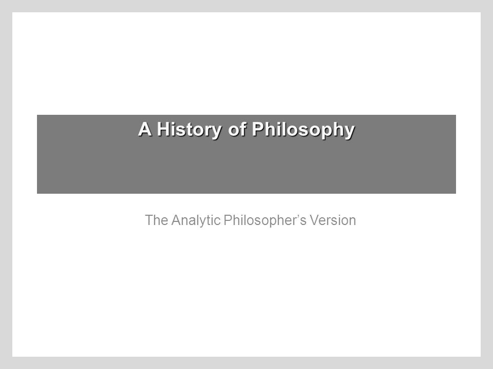 A History of Philosophy The Analytic Philosopher's Version