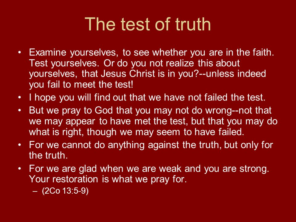 The test of truth Examine yourselves, to see whether you are in the faith.