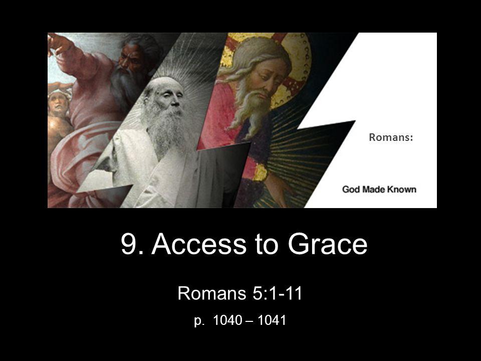 9. Access to Grace Romans 5:1-11 p. 1040 – 1041 Romans: