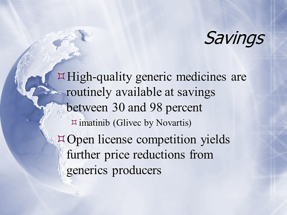 Savings  High-quality generic medicines are routinely available at savings between 30 and 98 percent  imatinib (Glivec by Novartis)  Open license c