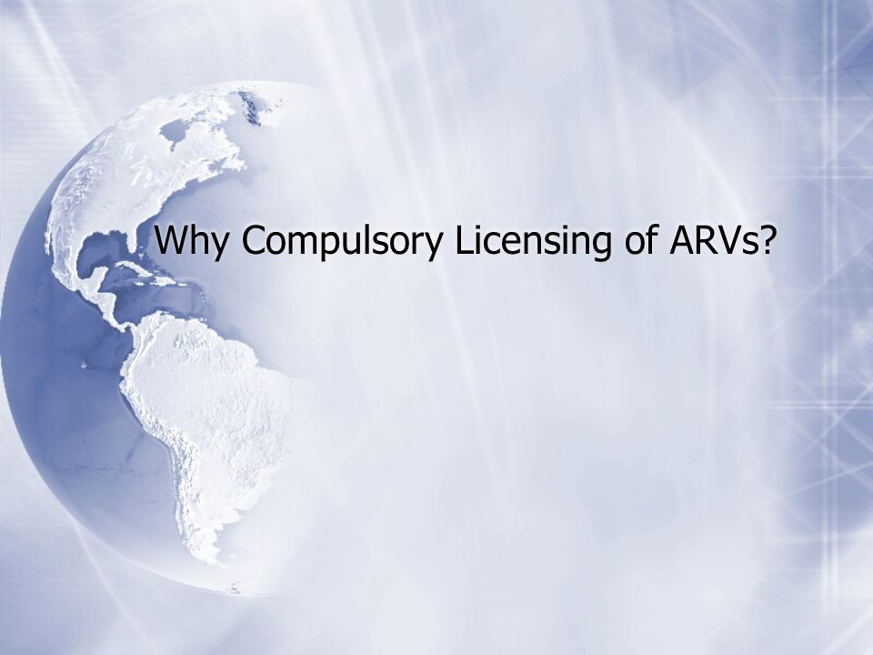 Why Compulsory Licensing of ARVs?