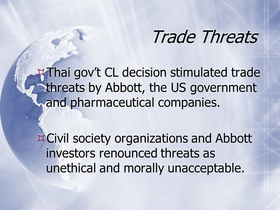 Trade Threats  Thai gov't CL decision stimulated trade threats by Abbott, the US government and pharmaceutical companies.  Civil society organizatio