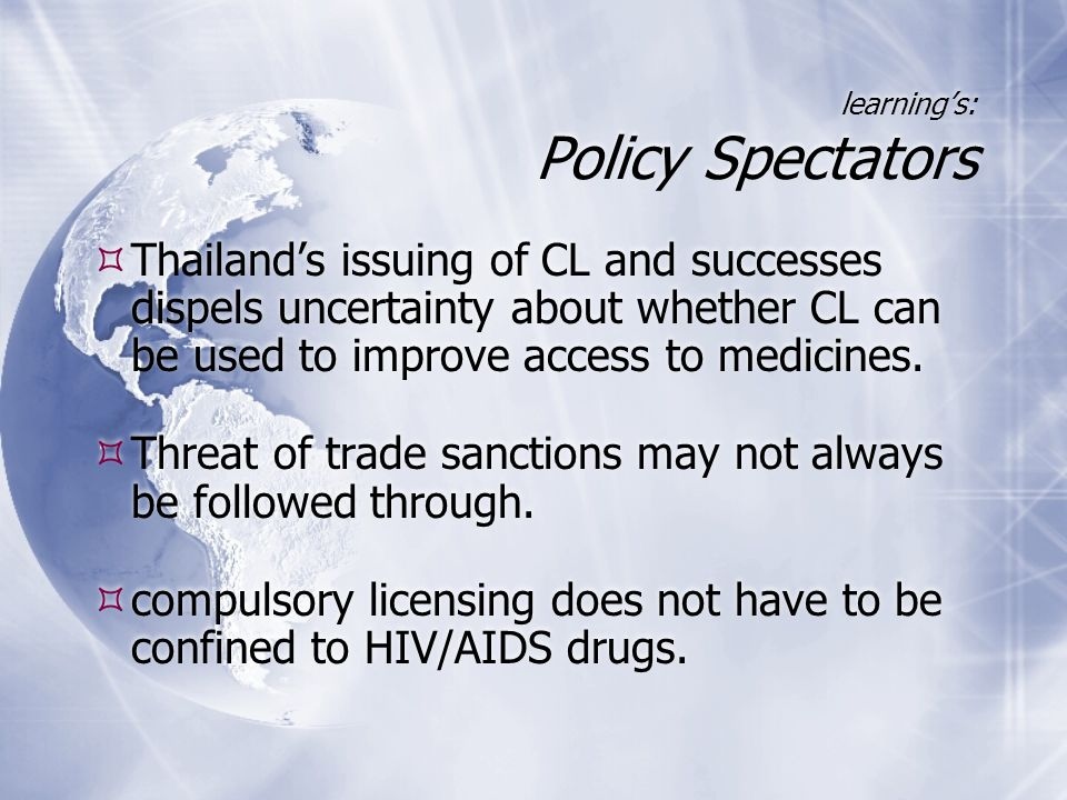 learning's: Policy Spectators  Thailand's issuing of CL and successes dispels uncertainty about whether CL can be used to improve access to medicines
